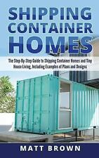 Shipping Container Homes Step-By-Step Guide~Buying~Designing~Building~Land~NEW