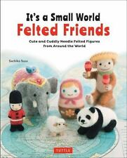 It's a Small World Felted Friends: Cute and Cuddly Needle Felted Figures ...