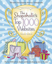 The Shopaholics Top 1000 Websites: Your Guide to the Very Best Online Shopping,