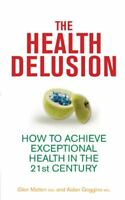 The Health Delusion: How to Achieve Exceptional Health in the 21st Century By G