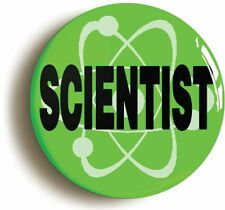 SCIENTIST SCIENCE STEM BADGE BUTTON PIN IN GREEN (Size is 1inch/25mm diameter)