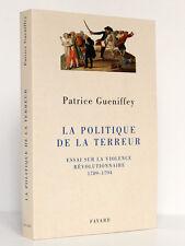 La Politique de la Terreur Essai sur… 1789-1794 Patrice GUENIFFEY Fayard 2000
