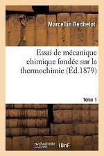 Essai de Mecanique Chimique Fondee Sur la Thermochimie. Tome 1 by Berthelot-M...