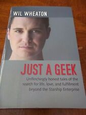 SIGNED! Just a Geek: Unflinchingly honest tales by  Wil Wheaton SIGNED!