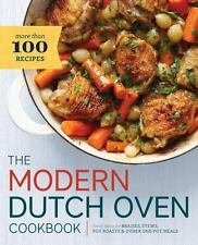 Modern Dutch Oven Cookbook: Fresh Ideas for Braises, Stews, Pot Roasts, and Othe