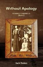 Without Apology : A FAMILY CHRONICLE (Book I) by Jack Dukes (2010, Paperback)
