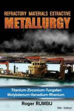 Refractory Materials Extractive Metallurgy: Titanium - Zirconium -Tungsten ...
