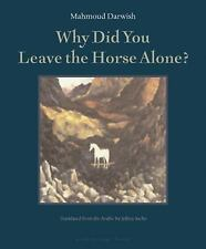 Why Did You Leave the Horse Alone? Darwish, Mahmoud Paperback