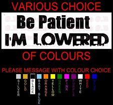NO 122 BE PATIENT I'M LOWERED JDM STREET DRIFT DECAL WINDOW STICKER FUNNY