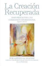 La Creaci=N Recuperada : Bases bfblicas para una cosmovisi=n Reformacional by...