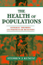 The Health of Populations: General Theories and Particular Realities by Kunitz,