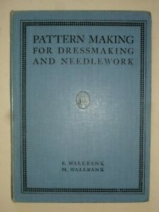 PATTERN MAKING For Dressmaking and Needlework by EMILY & MARIAN WALLBANK, 1929