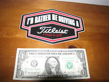 """""""I'D RATHER BE DRIVING A TITLEIST"""" GOLF BUMPER STICKER * about 6 inches long."""