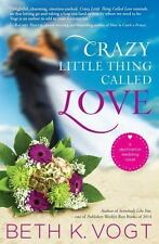 Crazy Little Thing Called Love: A Destination Wedding Novel: By Vogt, Beth K.