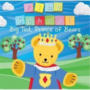 Play School - Big Ted, Prince Of Bears CD ABC Music 2014 USED
