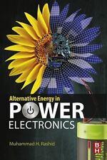 Alternative Energy in Power Electronics: By Rashid, Muhammad H.