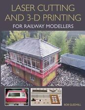 Laser Cutting in 3-D Printing for Railway Modellers, , Gledhill, Bob, Excellent,