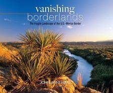 Vanishing Borderlands: The Fragile Landscape of the U.S.-Mexico Border, Annerino