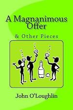 A Magnanimous Offer : & Other Pieces by John O'Loughlin (2015, Paperback)