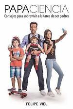 Papaciencia: Consejos para sobrevivir a la tarea de ser padres Spanish Edition