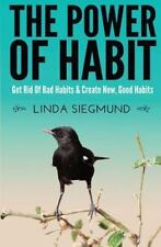 Power of Habit : Get Rid of Bad Habits and Create New, Good Habits: By Siegmu...