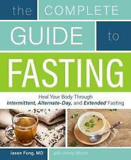 The Complete Guide to Fasting: Heal Your Body Through Intermittent, Alternate-Da