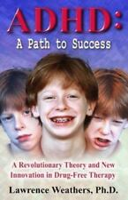 ADHD - A Path to Success: A Revolutionary Theory and New Innovation in Drug-Free