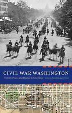 Civil War Washington : History, Place, and Digital Scholarship (2015, Hardcover)