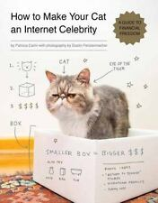 How to Make Your Cat an Internet Celebrity : A Guide to Financial Freedom by...