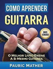 Como Aprender Guitarra : O Melhor Livro Ensine a Si Mesmo de Guitarra by...