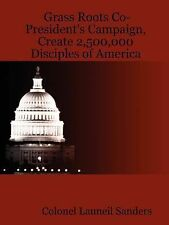 Grass Roots Co-President's Campaign, Create 2,500,000 Disciples of America by...