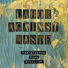Christopher Paul Stelling - Labor Against Waste [New Vinyl] Digital Download