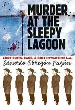 Murder at the Sleepy Lagoon: Zoot Suits, Race, and Riot in Wartime L.A. by Edua