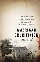 American Crucifixion: The Murder of Joseph Smith and the Fate of the Mormon Chur