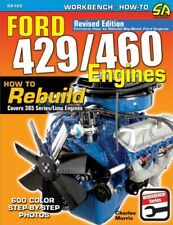 Ford 429/460 Engines : How to Rebuild: Covers 385 Series/Lima Engines, Paperb...
