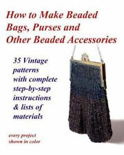 How to Make Beaded Bags, Purses and Other Beaded Accessories : 35 Vintage...