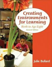 Creating Environments for Learning : Birth to Age Eight by Julie Bullard (2013,