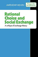 Rational Choice and Social Exchange: A Critique of Exchange Theory (Themes in th