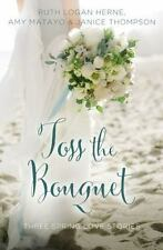 Toss the Bouquet: Three Spring Love Stories (A Year of Weddings-ExLibrary