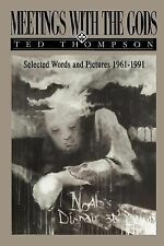 Meetings with the Gods : Selected Words and Pictures 1961-1991 by Ted...