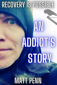 Recovery is possible: An addict's story by Matt Penn