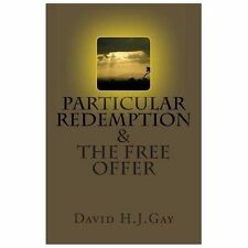 Particular Redemption and the Free Offer by David Gay (2013, Paperback)