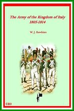 THE ARMY OF THE KINGDOM OF ITALY 1805-1814 W J Rawkins  New e-book edn 2014
