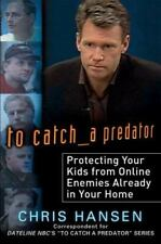 To Catch a Predator: Protecting Your Kids from Online Enemies Already-ExLibrary
