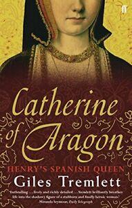 Catherine of Aragon: Henry's Spanish Queen, Tremlett 9780571235124 New*.