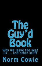 The Guy'd Book: Why we leave the seat up ... and other stuff