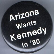 1980 PIN ARIZONA Wants KENNEDY in 80 pinback ALSO ALSO RAN button