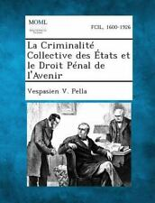 La Criminalite Collective des Etats et le Droit Penal de L'Avenir by...