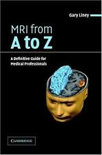 MRI from A to Z: A Definitive Guide for Medical Professionals, Liney, Dr Gary, V