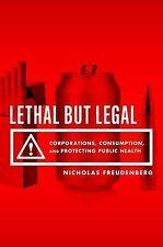 NEW Lethal But Legal: Corporations, Consumption, and Protecting Public Health